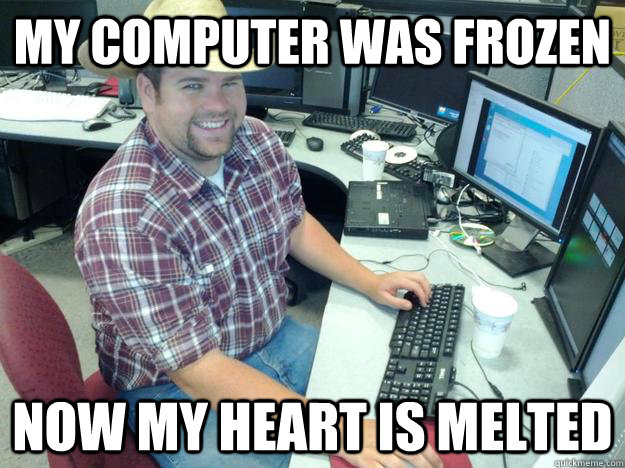 Computer Memes my computer was frozen now my heart is melted