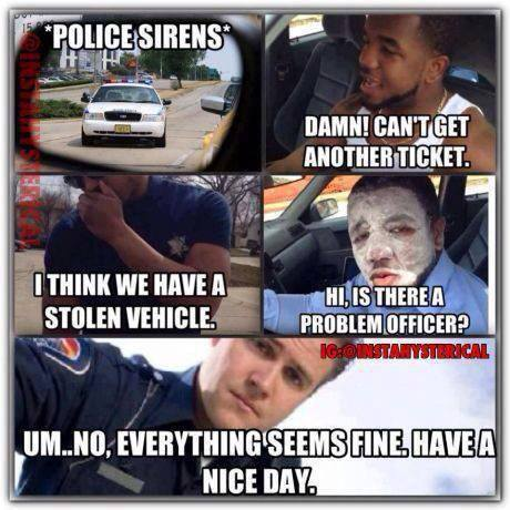 Cops Meme Police sirens damn can't get another ticket i think we have a