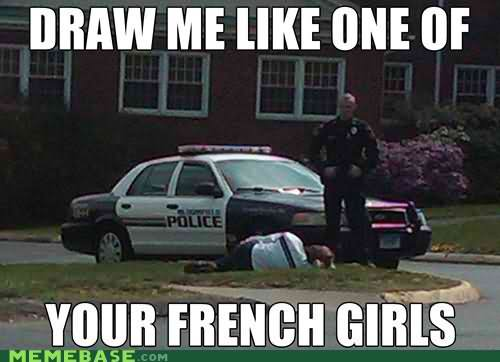 Cops Memes draw me like one your French