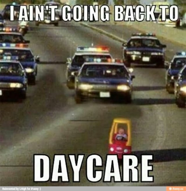 Cops Meme i aint going back to daycare