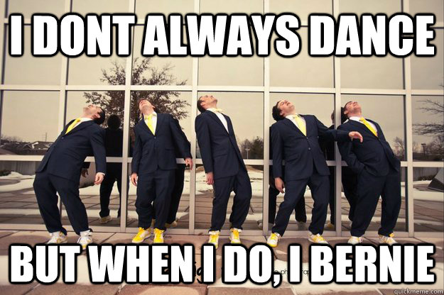 Dance Meme I don't always dance but when i do Bernie