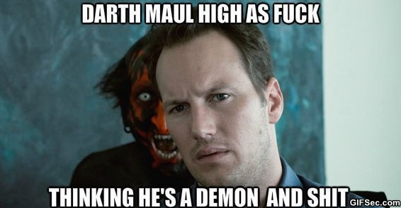 Darth maul high as fuck thinking he's demon and shit High Meme