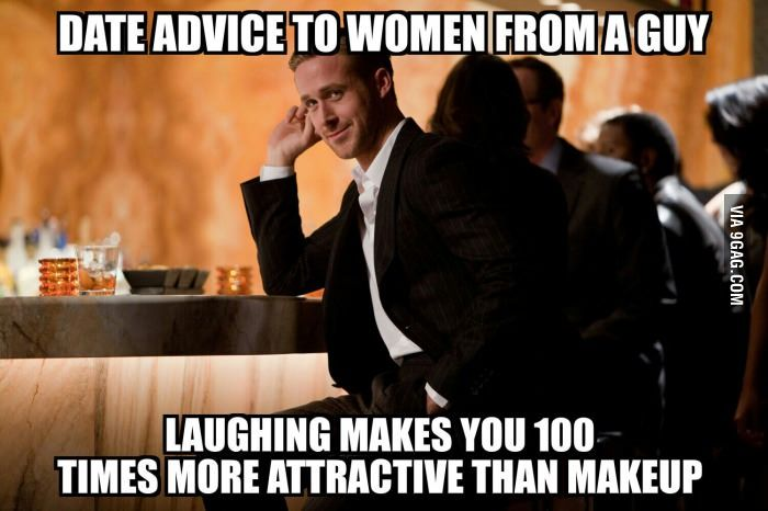 Dating Memes date advice to women from a guy laughing