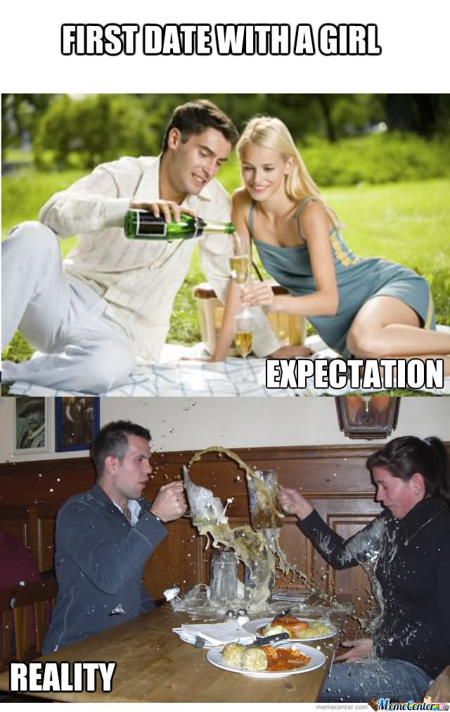 Dating Memes first date with a girls expection reality