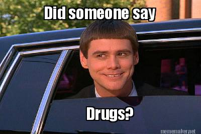 Did someone say drugs Drugs Meme