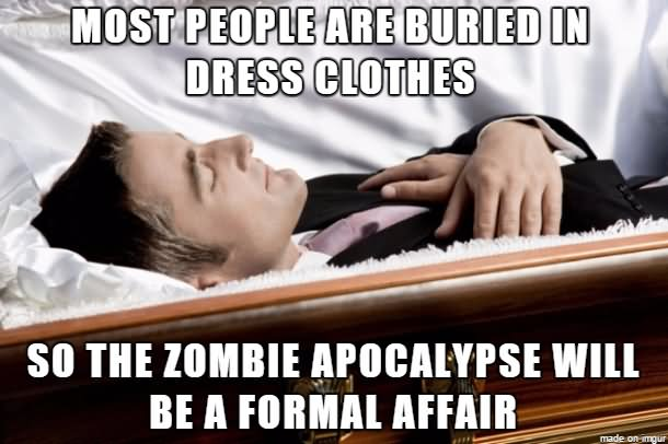 Dress Meme most people are buried in dress clothes