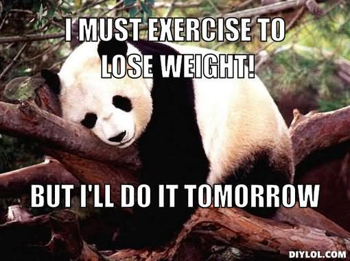 Exercise Meme I must exercise to lose weight but