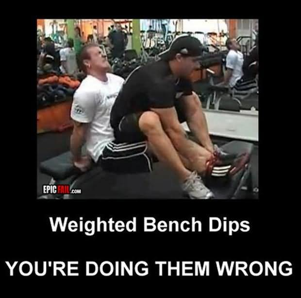 Exercise Meme Weighted bench dips you're doing them wrong