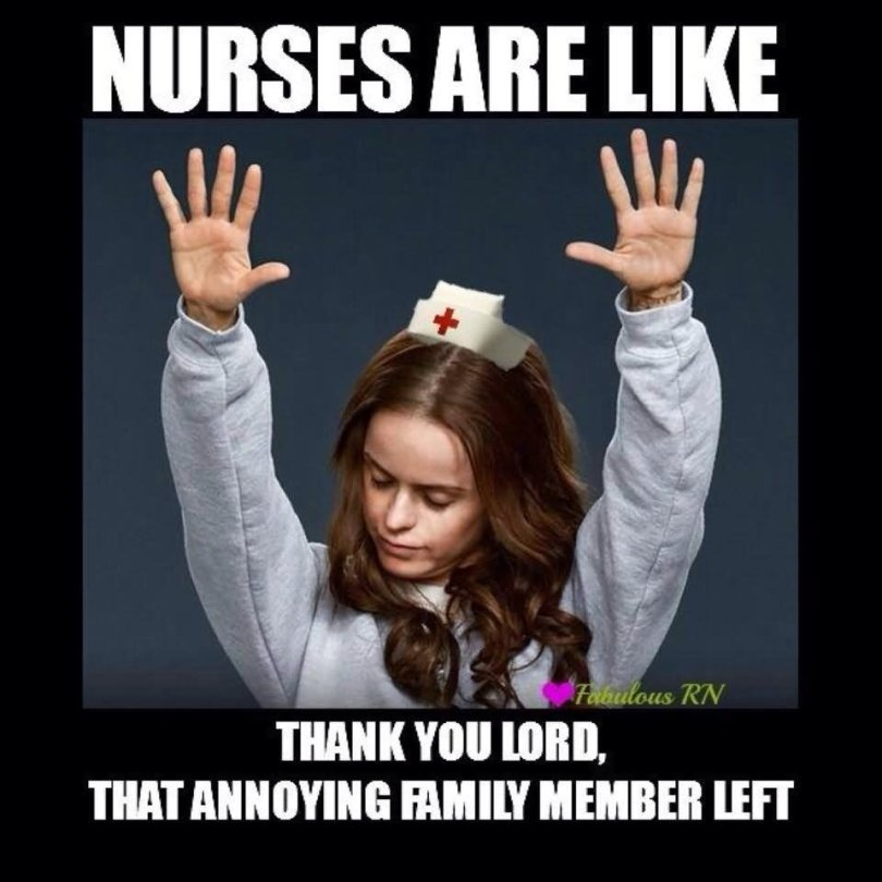 Family Memes Nurses are like thank you lord that annoying family member left