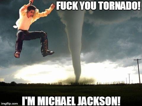 Fuck you tornado im Michael Jackson Michael Jackson Meme