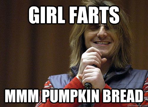Girl farts mmm pumpkin bread Fart Memes