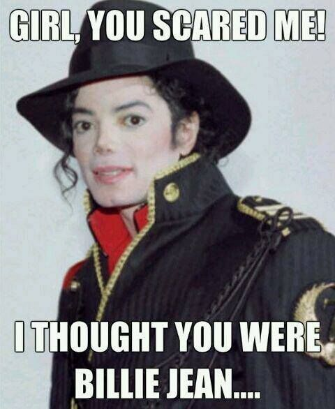 Girl you scared me i thought you were bille jean Michael Jackson Meme