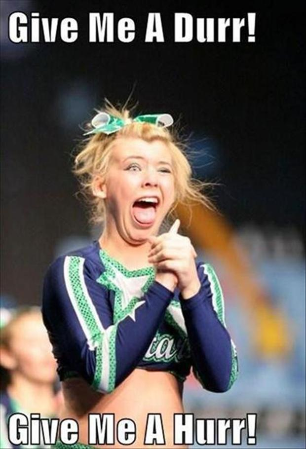 Give me a durr give me a hurr Cheerleading Meme