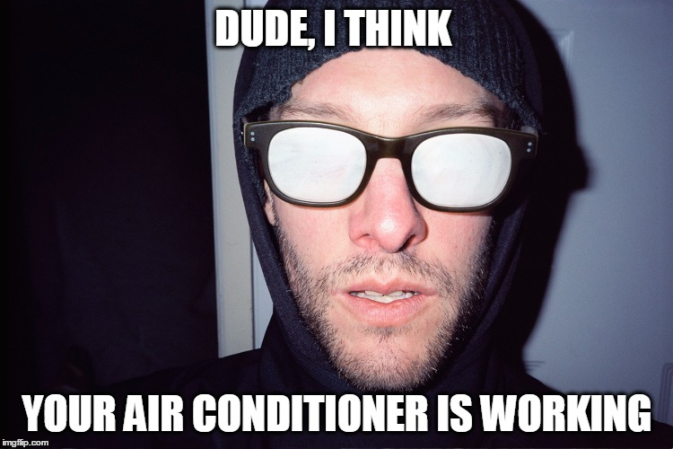 Glasses Memes Dude i think your air conditioner is working