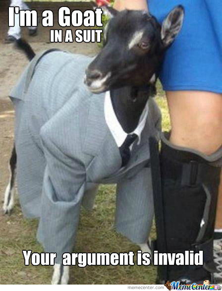 Goat Memes Im a goat in a suit your argument is invalid