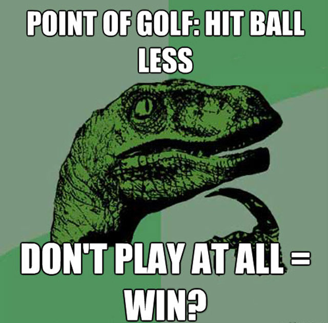 Golf Memes Point of golf hit ball less don't play