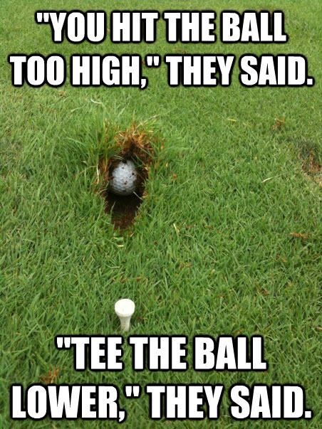 Golf Memes You hit the ball too high