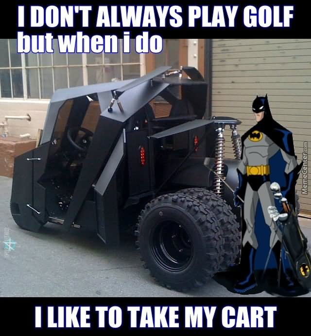 Golf Memes i don't always play golf but when