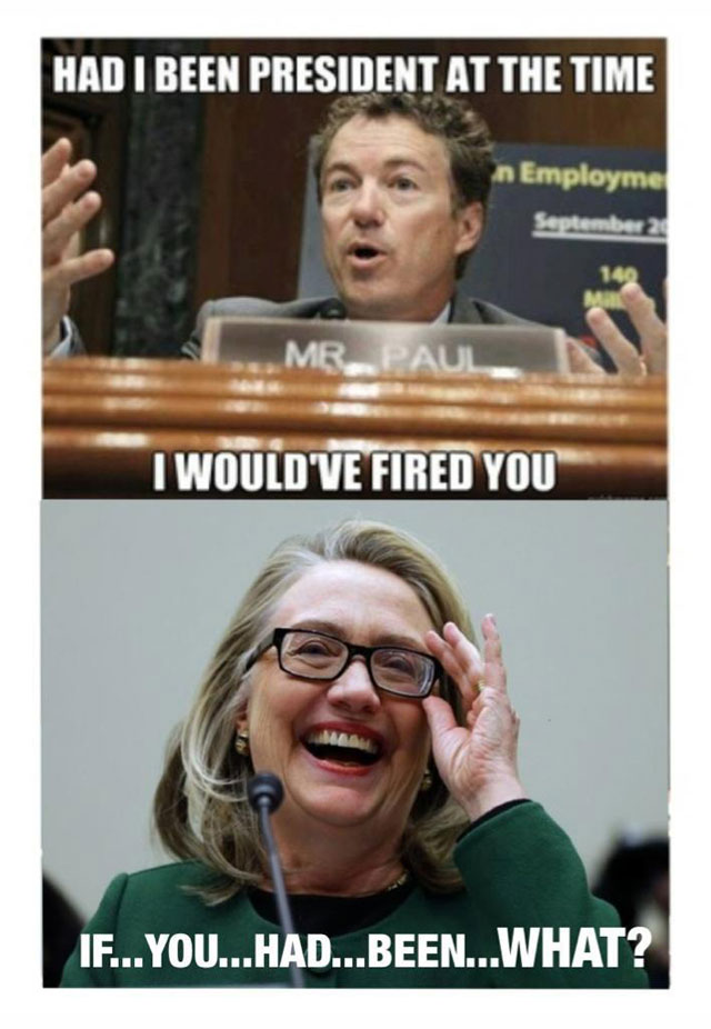 Had i been president at the time i would ve fired you Hillary Clinton Meme