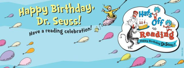 Happy Birthday Dr. Seuss Have A Reading Celebration