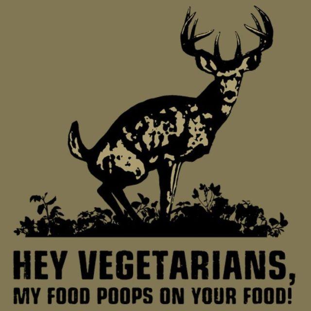Hey vegetarians my food poops on your Hunting Meme