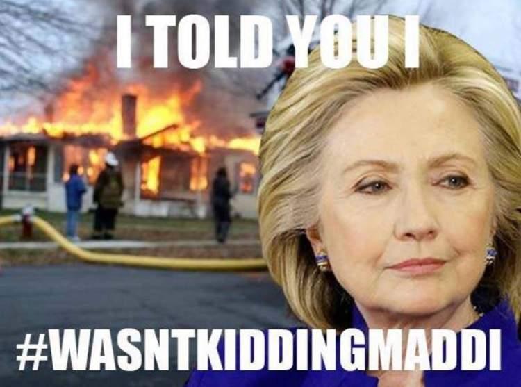 Hillary Clinton Meme I told you wasn't kidding maddi