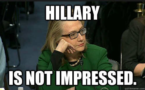 Hillary is not impressed Hillary Clinton Meme