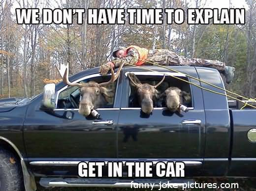 Hunting Meme We don't have time to explain get in the car