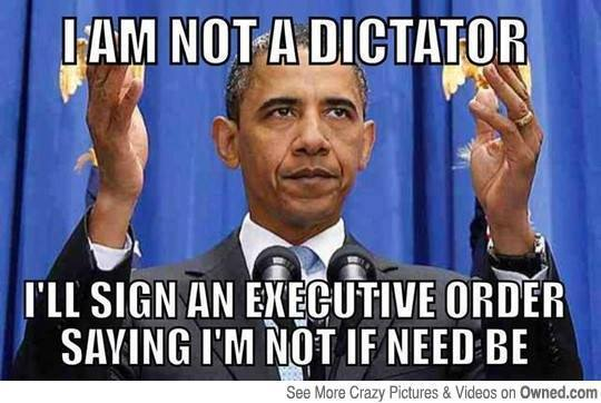 I am not a dictator ill sign an executive order saying im not Obama Meme