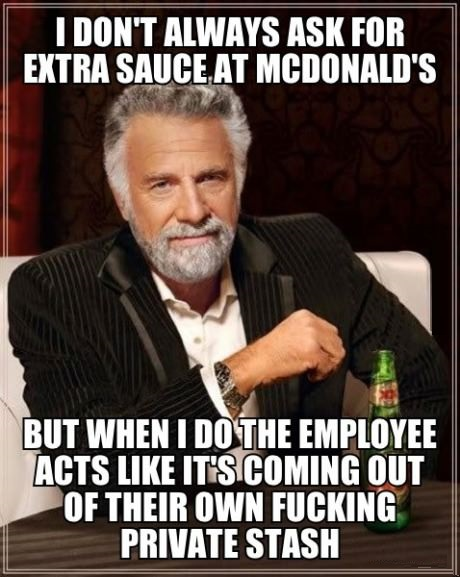 I don't always ask for extra sauce at mcdonald's but when i do the Mcdonalds Meme