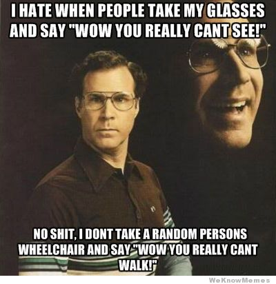 I hate when people take my glasses Glasses Memes