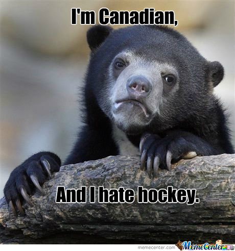 I'm Canadian and i hate hockey Memes