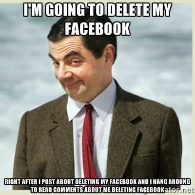 I'm going to delete my facebook Facebook Meme