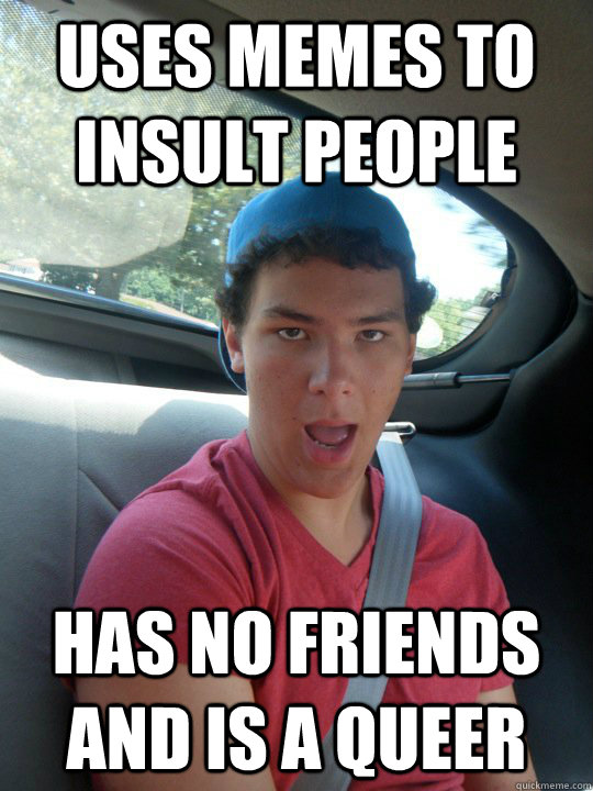 Insult Meme Uses memes to insult people has no