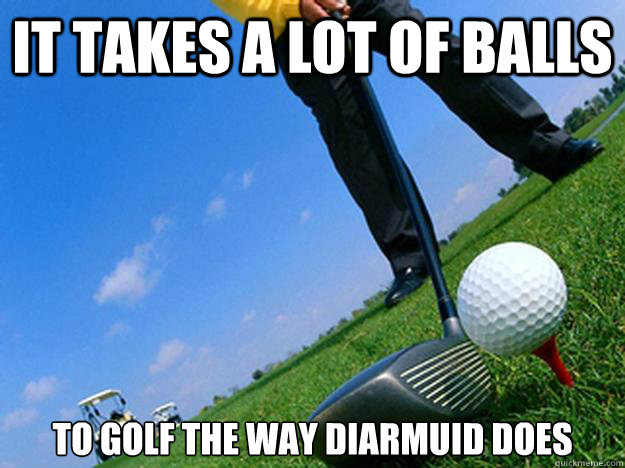 It takes a lot balls to golf the way Golf Memes
