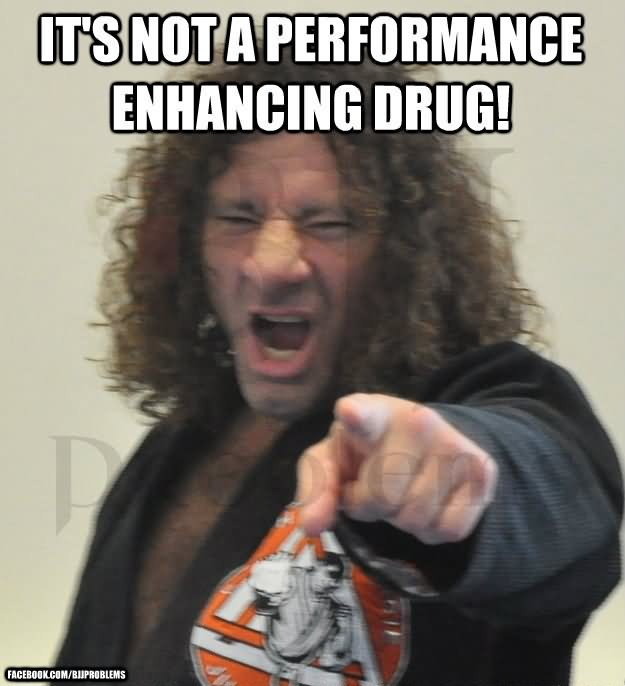 Its not a performance Drugs Meme