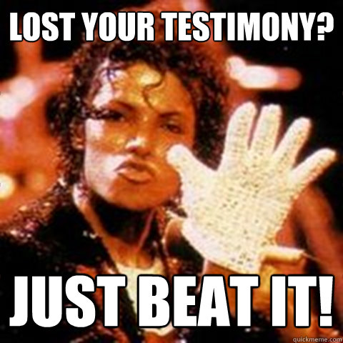 Lost your testimony just beat it Michael Jackson Meme