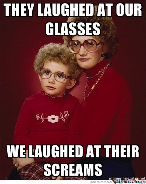 Laugh Meme They laughed at our glasses we laughed at thir screams