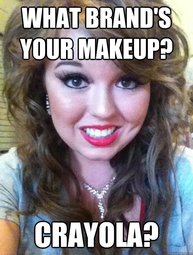 Make Up Memes What brand 's your makeup crayola