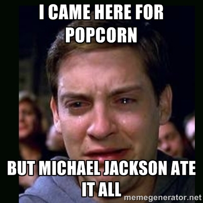 Michael Jackson Meme I came here for popcorn but Michael Jackson ate
