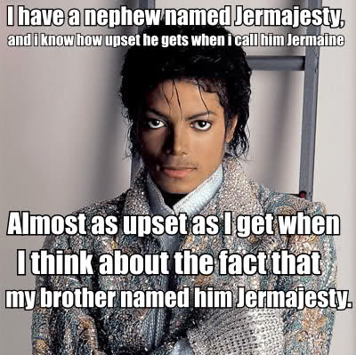 Michael Jackson Meme I have a nephew named jermajesty and i know