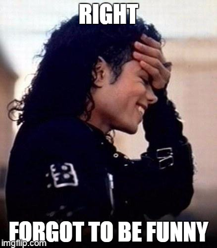 Michael Jackson Meme Right forgot to be funny