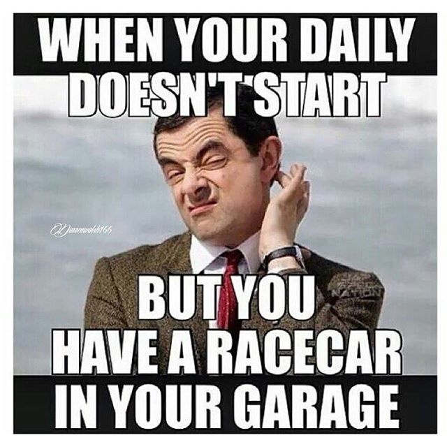 Mr Bean Meme When your daily doesn't start but you have a racecar in your garage