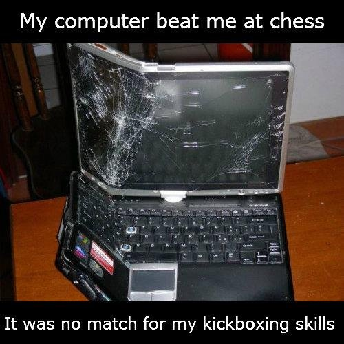 My Computer beat me at chess it was no match Computer Memes