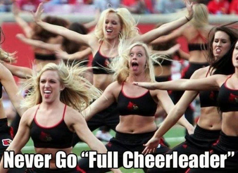 Never go full cheerleader Cheerleading Meme