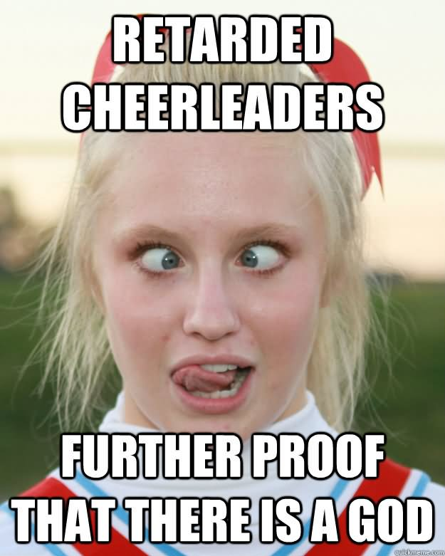 Retarded cheerleaders further proof that there is a god Cheerleading Meme