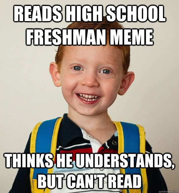 Reads high school freshman meme thinks he High Meme