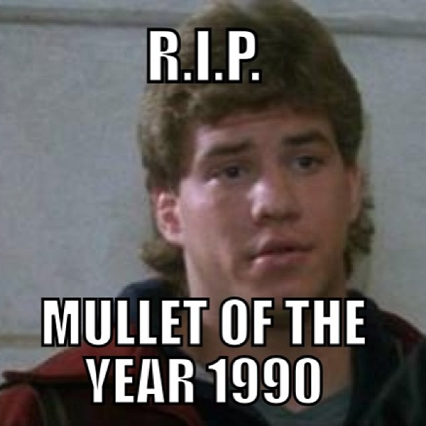 Rip mullet of the year 1990 Mullet Memes