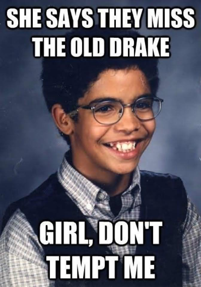 She says they miss the old drake Dating Memes