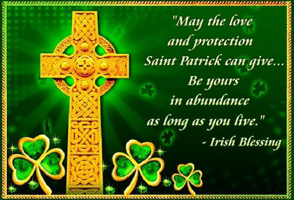 St. Patrick's Day May The Love And Protection St. Patrick's Can Give Be Yours In Abundance As Long As You Live Irish Blessing